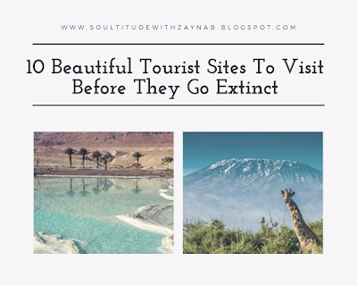 10 beautiful tourist sites to visit before they go extinct