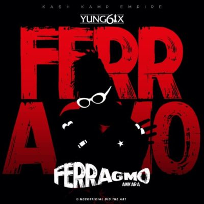 Yung6ix – Ferragmo (Ankara) [New Song]-www.mp3made.com.ng