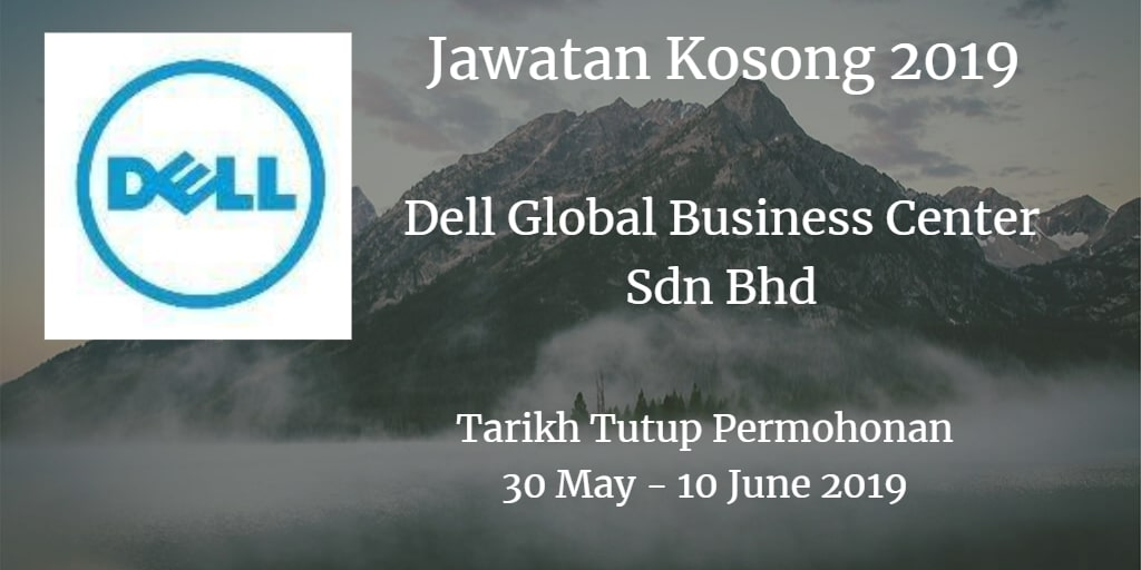 Jawatan Kosong Dell Global Business Center Sdn Bhd 30 May - 10 June 2019