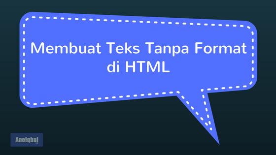 membuat teks tanpa format di html