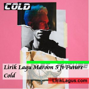 Lirik Lagu Maroon 5 ft Future - Cold