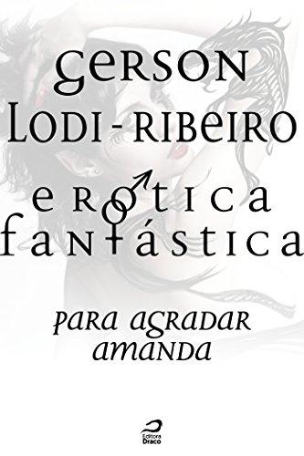 Erótica Fantástica - Para agradar Amanda Gerson Lodi-Ribeiro