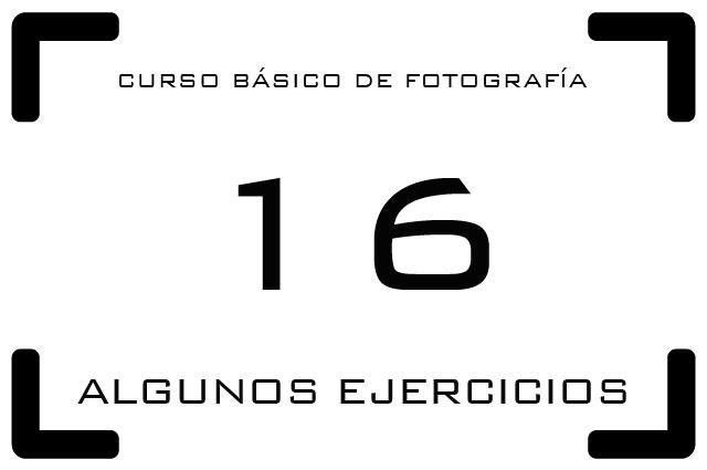 Curso de Fotografía - 16. Algunos ejercicios