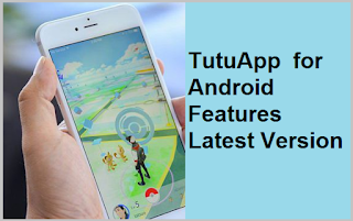 TutuApp for Android Features