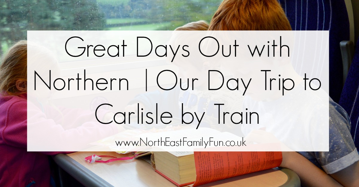 Great Days Out with Northern  | Our Day Trip to Carlisle by Train - by North East Family Fun