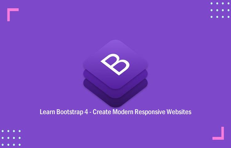 Learn Bootstrap 4 - Create Modern Responsive Websites