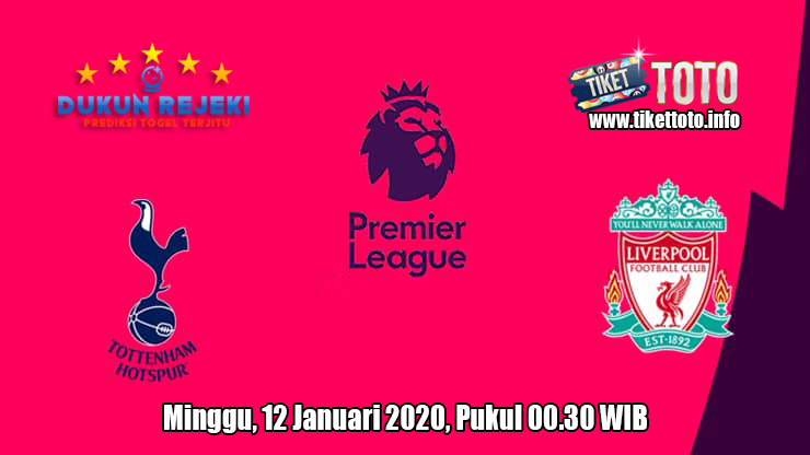 Prediksi Tottenham Hotspur VS Liverpool 12 Januari 2020