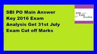SBI PO Main Answer Key 2016 Exam Analysis Get 31st July Exam Cut off Marks