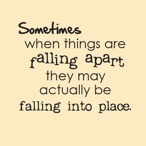 Falling Apart Quotes: Sometimes When Things Are Falling Apart