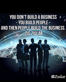 You don't build a business, you build people, then they build the business.