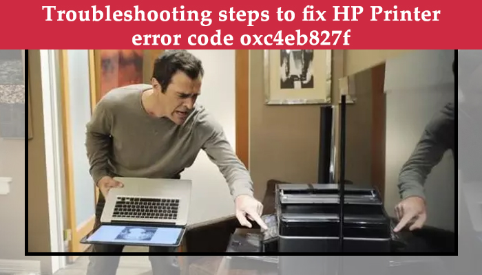 Troubleshooting steps to fix HP Printer error code oxc4eb827f