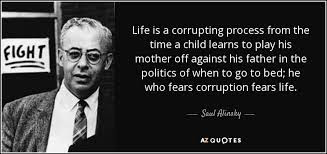 quotes about limited time: Life is a corrupting process from the time a child learns to play his mother off against his father in the politics of when to go to bed: he who fears corruption fears life.