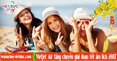 mua ngay tấm vé máy bay tết 2017 tăng cường từ Vietjet Air
