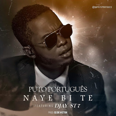 Puto Português feat. Djay ST7 - Naye Bi Te (2018) [Download]