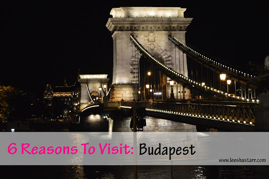 6 Reasons To Visit: Budapest
