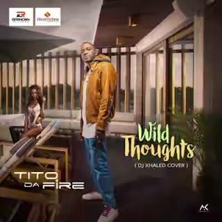 Tito Da Fire - Wild Thoughts (DJ Khaled Cover)