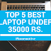 Top 5 Best Laptop Under 35000 Rs. || Best Laptop For 2018:- find your next Laptop