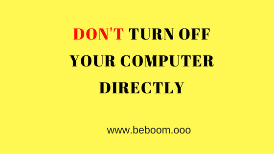 Don't Shut Down or Turn Off  yuor Desktop or Laptop Directly | Read the Actual Facts beboom.ooo