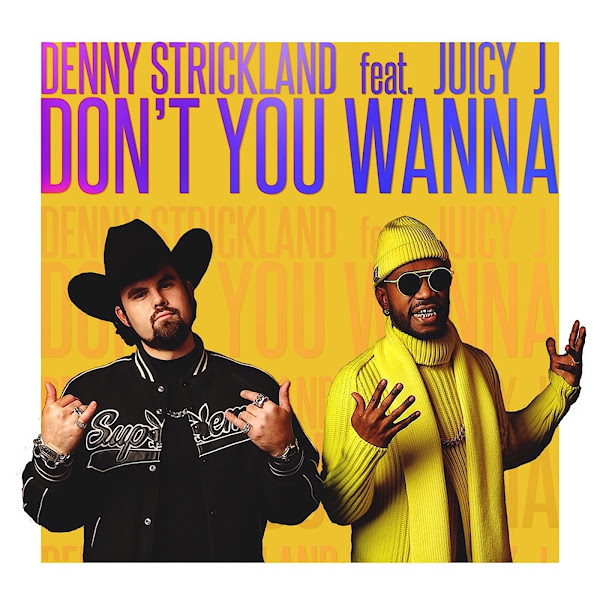 Denny Strickland - Don't You Wanna (feat. Juicy J) - Single Cover