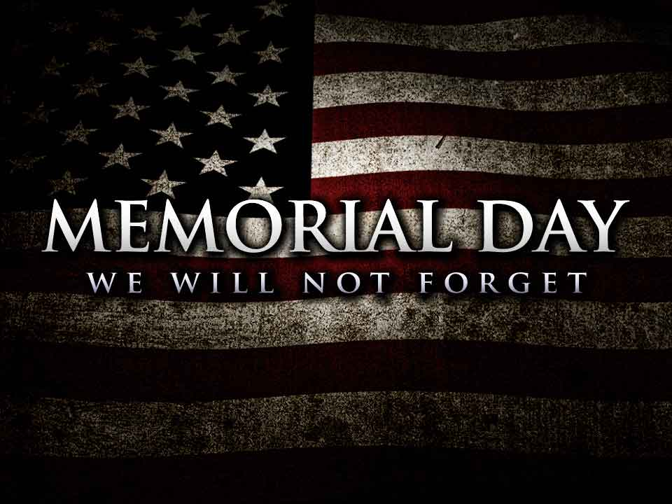Memorial day we will never forget