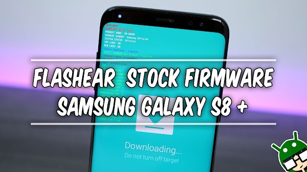 Flashear  Rom Stock Firmware Samsung Galaxy S8 + || Desbrickear tu Dispositivo Samsung Galaxy S8+