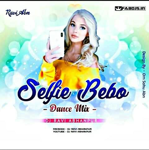 SELFIE BEBO -DANCE REMIX - DJ RAVI ABN - FABDJS
