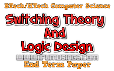 GGSIPU BTech/Mtech - CS - Semester 4 Switching Theory And Logic Design   End Term Examination May-June 2018  Question Paper(#ipumusings)(#btechpapers)(#ggsipu)