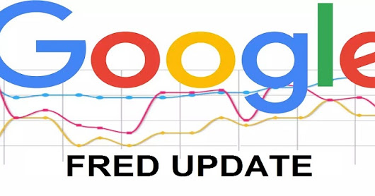 Updated Google Algorithm (FRED), Can Adversely Affect Your Website's Ranking