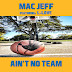 """Ain't No Team"" Mac Jeff featuring L-Love"