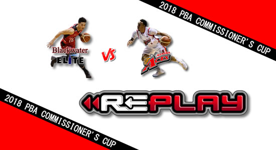 Video Playlist: Blackwater vs Alaska game replay April 29, 2018 PBA Commissioner's Cup