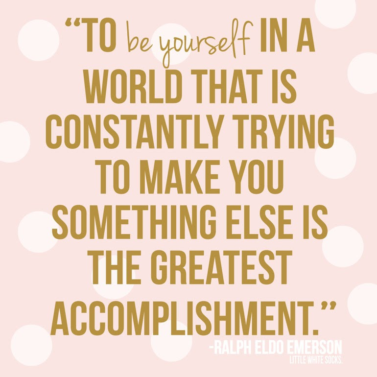 to be yourself in a world that is constantly trying to make something else