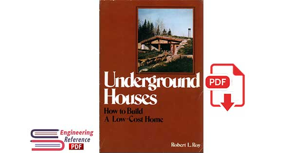 Underground Houses How to Build a Low-Cost Home Robert L. Roy