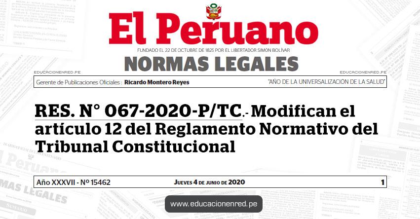 RES. N° 067-2020-P/TC.- Modifican el artículo 12 del Reglamento Normativo del Tribunal Constitucional