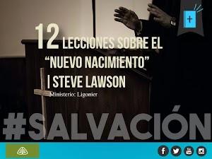 12 Lecciones sobre el nuevo nacimiento| Steve Lawson