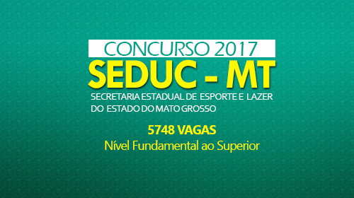 SEDUC -  MT Concurso com 5748 Vagas