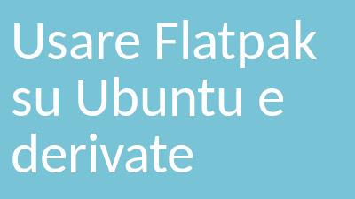 Come usare Flatpak su Ubuntu e derivate
