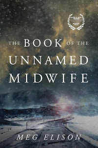 The Book of the Unnamed Midwife by Meg Elison