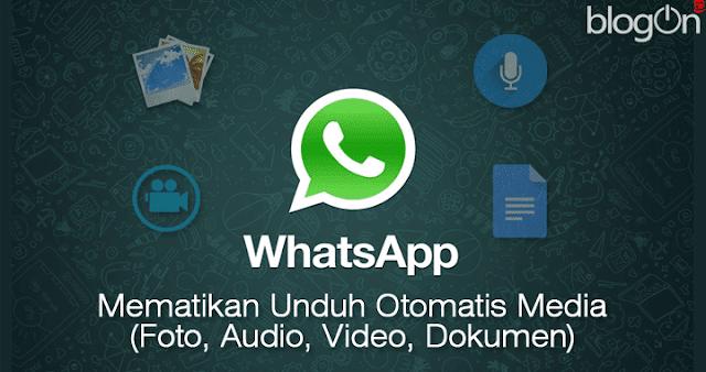 Cara Mematikan Unduh Otomatis Media (Foto, Audio, Video dan Dokumen) Pada WhatsApp