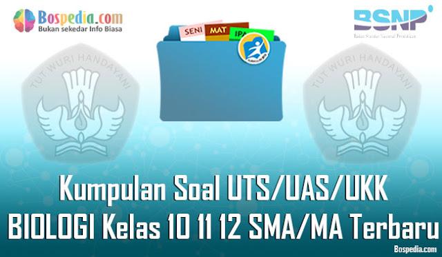 Kumpulan Soal UTS/UAS/UKK BIOLOGI Kelas 10 11 12 SMA/MA Terbaru
