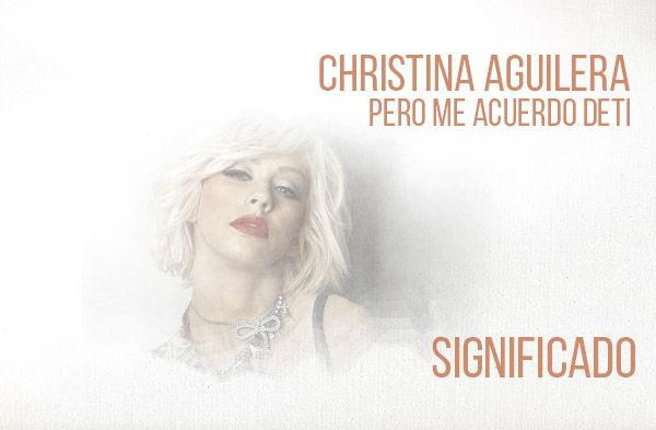 Pero Me Acuerdo de Ti significado de la canción Christina Aguilera.