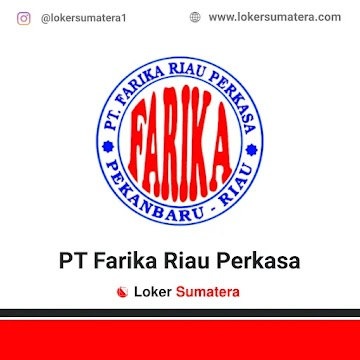 Lowongan Kerja Pekanbaru: PT Farika Riau Perkasa (Farika Beton) Oktober 2020
