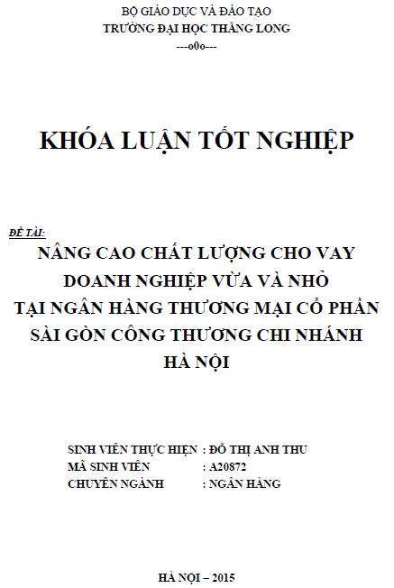 Nâng cao chất lượng cho vay doanh nghiệp nhỏ và vừa tại Ngân hàng Thương mại Cổ phần Sài Gòn Công thương Chi nhánh Hà Nội