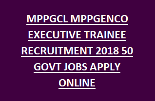 MPPGCL MPPGENCO EXECUTIVE TRAINEE RECRUITMENT 2018 50 GOVT JOBS APPLY ONLINE