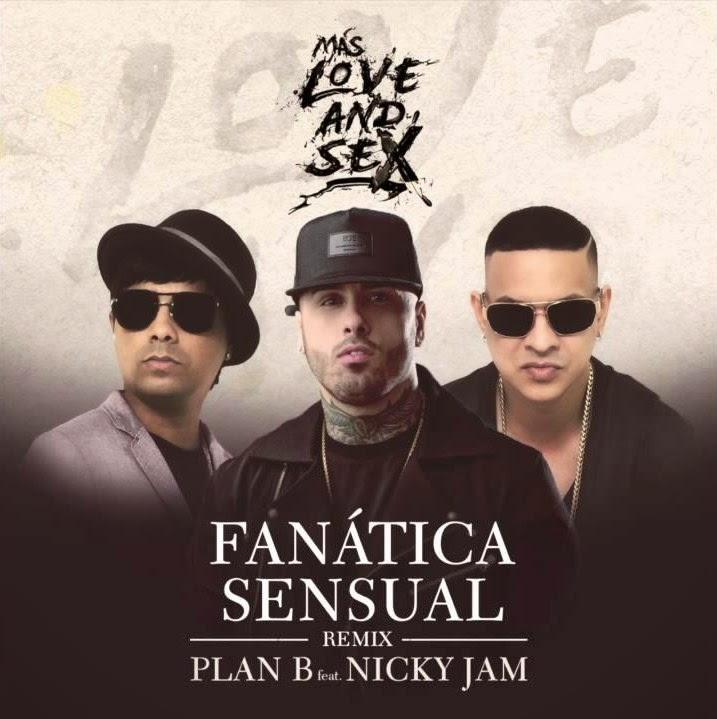 Plan B, Fanatica Sensual, Nicky Jam, Love & Sex, reggaeton