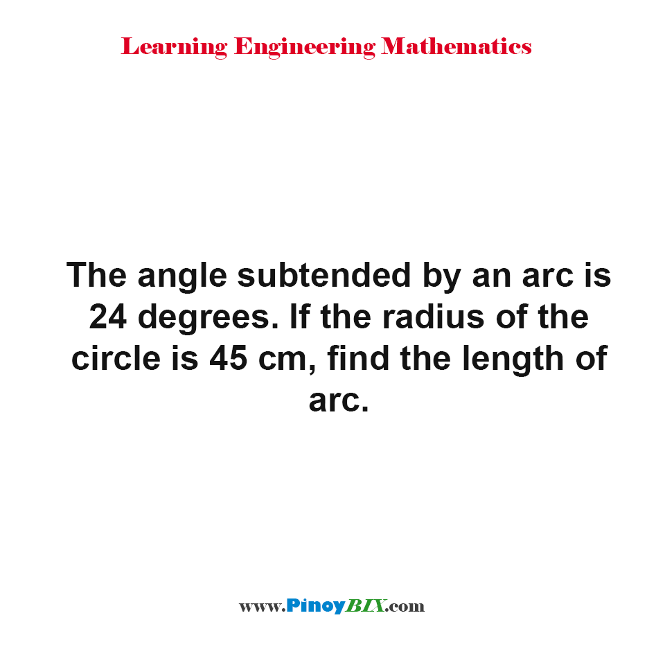If the radius of the circle is 45 cm, find the length of arc