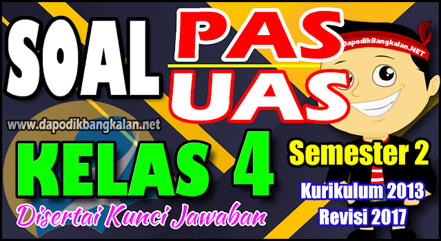 SOAL UAS KELAS 4 Semester 2 K13 Revisi 2017