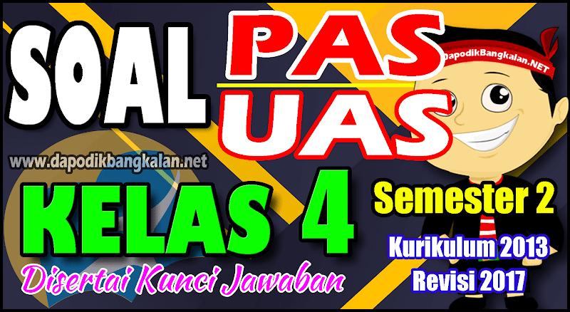 SOAL UAS/PAS KELAS 4 Semester 2 Kurikulum 2013 Revisi 2017 + Kunci Jawaban