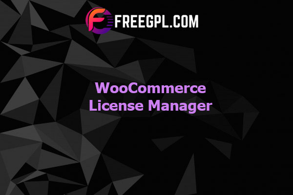 WooCommerce License Manager Nulled Download Free