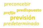 Ejemplos de palabras con el prefijo 'pre-'