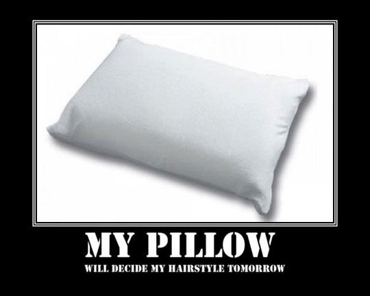 My Pillow Will Decide My Hairstyle Tomorrow